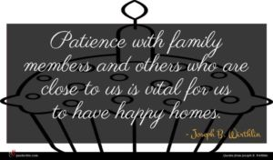 Joseph B. Wirthlin quote : Patience with family members ...