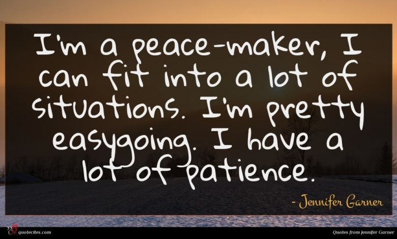 I'm a peace-maker, I can fit into a lot of situations. I'm pretty easygoing. I have a lot of patience.