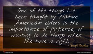 Joseph Bruchac quote : One of the things ...