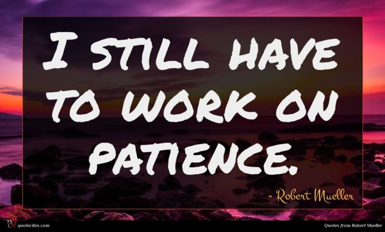 I still have to work on patience.