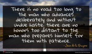 Jean de la Bruyere quote : There is no road ...