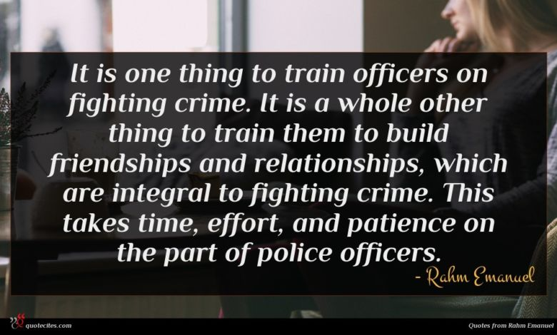 It is one thing to train officers on fighting crime. It is a whole other thing to train them to build friendships and relationships, which are integral to fighting crime. This takes time, effort, and patience on the part of police officers.