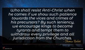 Thomas Becket quote : Who shall resist Anti-Christ ...