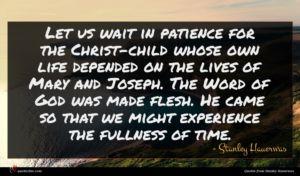 Stanley Hauerwas quote : Let us wait in ...
