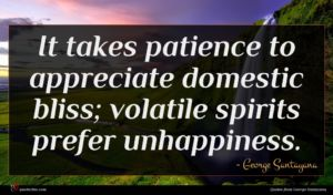 George Santayana quote : It takes patience to ...