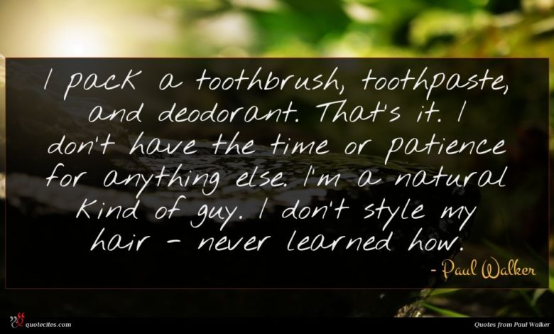 Photo of Paul Walker quote : I pack a toothbrush …