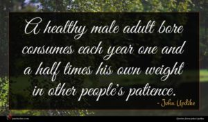 John Updike quote : A healthy male adult ...
