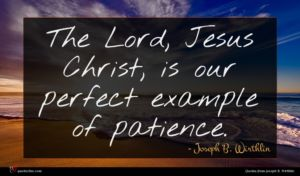 Joseph B. Wirthlin quote : The Lord Jesus Christ ...