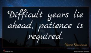 Yannis Stournaras quote : Difficult years lie ahead ...