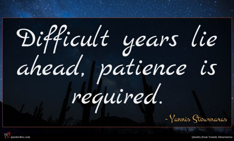 Difficult years lie ahead, patience is required.