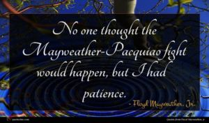 Floyd Mayweather, Jr. quote : No one thought the ...
