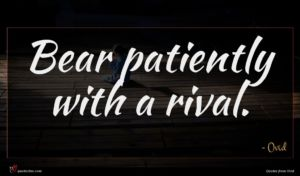 Ovid quote : Bear patiently with a ...