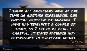 Yo-Yo Ma quote : I think all musicians ...