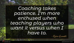 Kevin Garnett quote : Coaching takes patience I'm ...