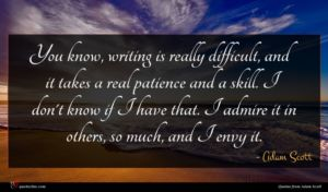 Adam Scott quote : You know writing is ...