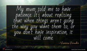 Vanessa Paradis quote : My mum told me ...