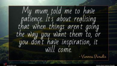 Photo of Vanessa Paradis quote : My mum told me …