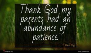 Lexa Doig quote : Thank God my parents ...