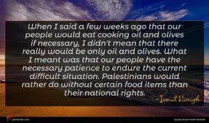 Ismail Haniyeh quote : When I said a ...