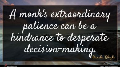 Photo of Harsha Bhogle quote : A monk's extraordinary patience …