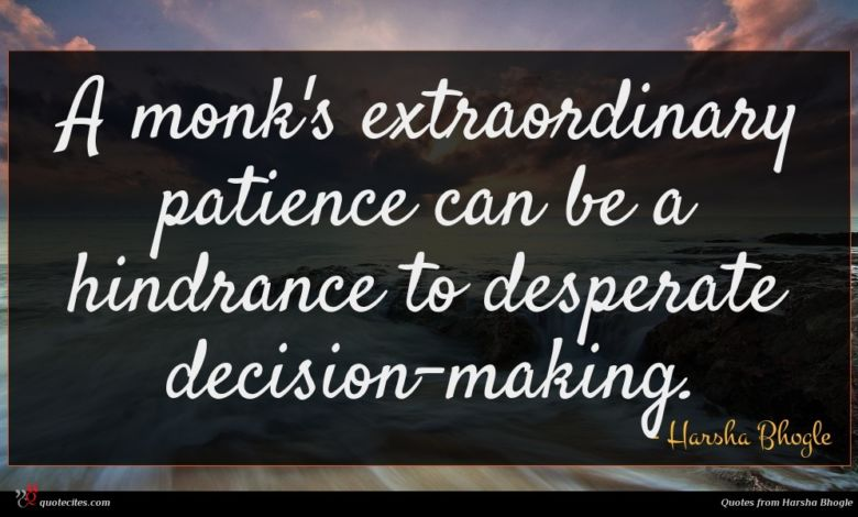 A monk's extraordinary patience can be a hindrance to desperate decision-making.
