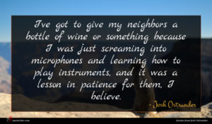 Josh Ostrander quote : I've got to give ...