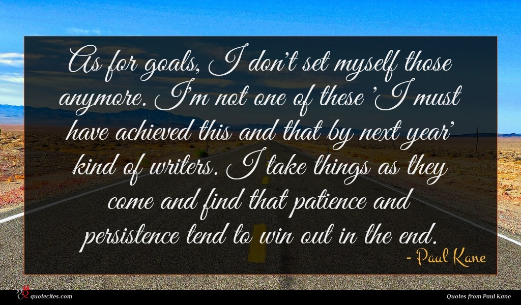 Paul Kane Quote As For Goals I