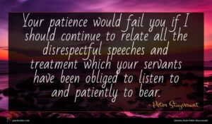 Peter Stuyvesant quote : Your patience would fail ...