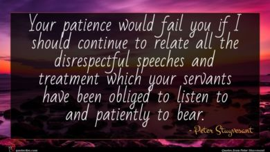 Photo of Peter Stuyvesant quote : Your patience would fail …