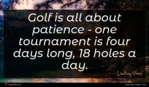 Lindsey Vonn quote : Golf is all about ...