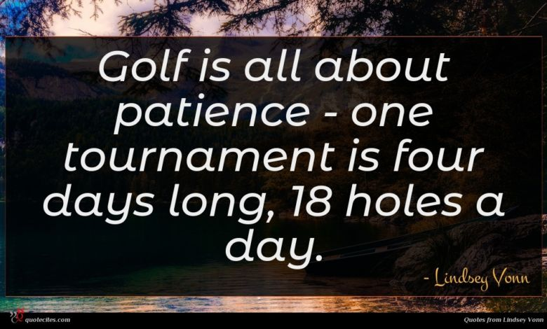 Photo of Lindsey Vonn quote : Golf is all about …