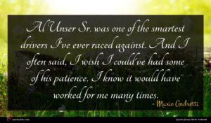Mario Andretti quote : Al Unser Sr was ...