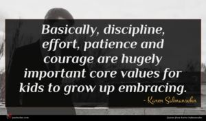 Karen Salmansohn quote : Basically discipline effort patience ...