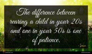 Iman quote : The difference between rearing ...