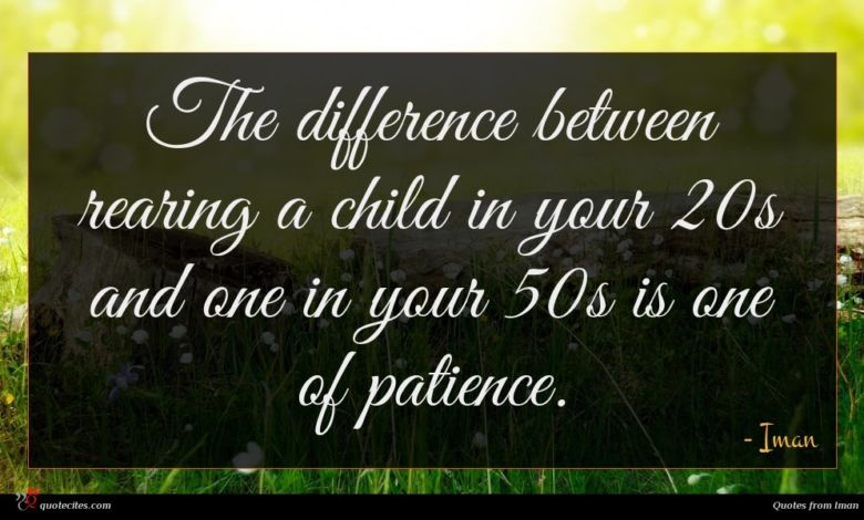 The difference between rearing a child in your 20s and one in your 50s is one of patience.