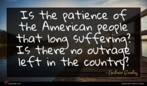 Andrew Greeley quote : Is the patience of ...