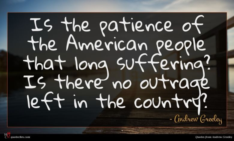 Is the patience of the American people that long suffering? Is there no outrage left in the country?