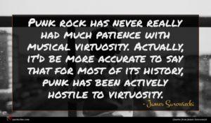 James Surowiecki quote : Punk rock has never ...