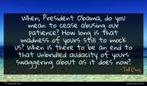 Ted Cruz quote : When President Obama do ...