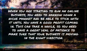 Fabrizio Moreira quote : When you are starting ...