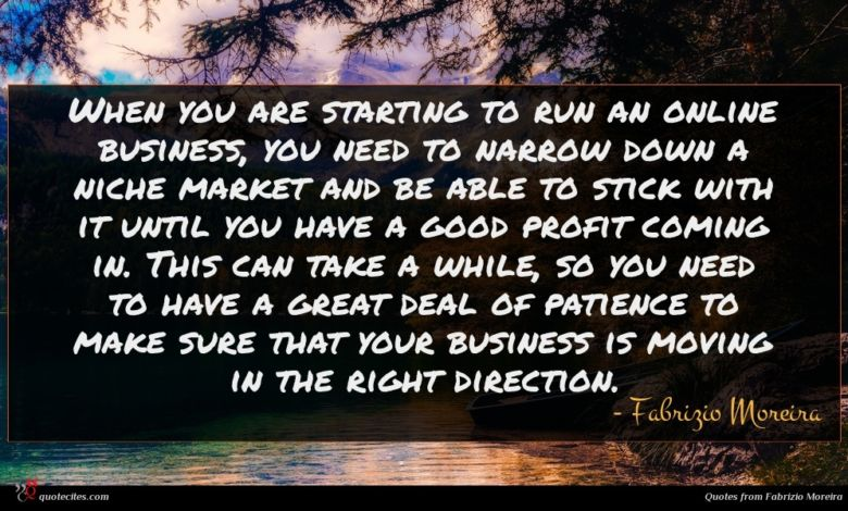 When you are starting to run an online business, you need to narrow down a niche market and be able to stick with it until you have a good profit coming in. This can take a while, so you need to have a great deal of patience to make sure that your business is moving in the right direction.