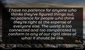 Moby quote : I have no patience ...