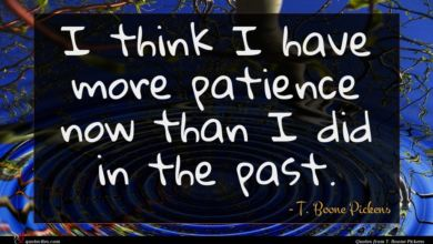 Photo of T. Boone Pickens quote : I think I have …