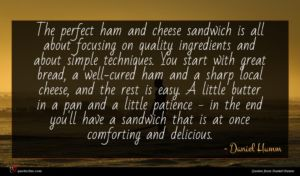 Daniel Humm quote : The perfect ham and ...
