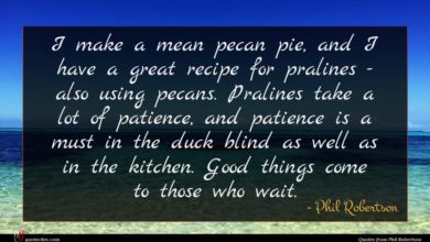Photo of Phil Robertson quote : I make a mean …