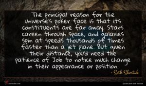 Seth Shostak quote : The principal reason for ...