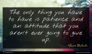 Shawn Michaels quote : The only thing you ...