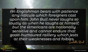 Isabella Bird quote : An Englishman bears with ...