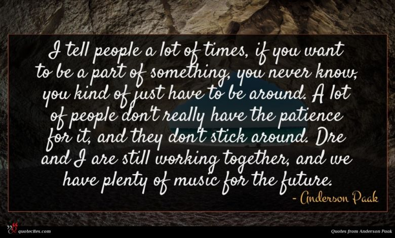 Photo of Anderson Paak quote : I tell people a …