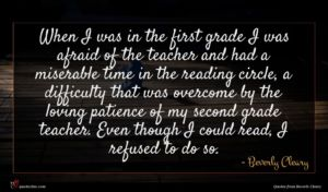 Beverly Cleary quote : When I was in ...